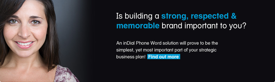 Is building a strong, respected and memorable brand important to you? An InDial Phone Word solution is for you.